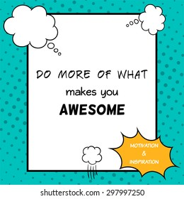 Do more of what makes you awesome. Inspirational and motivational quote is drawn in a comic style