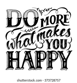 Do more what makes you happy. Motivational poster. Cool motivational lettering. Vintage style poster.