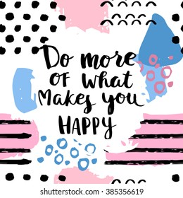 Do more of what makes you happy card. Hand drawing ink lettering vector art, poster. Modern brush calligraphy. Abstract  pattern in Memphis style. Retro design in 80 or 90 style with ink texture.