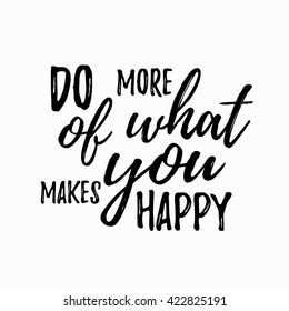 Do more of what makes you happy quote hand drawn.Lettering design of positive happy quote for posters, t-shirts, cards.