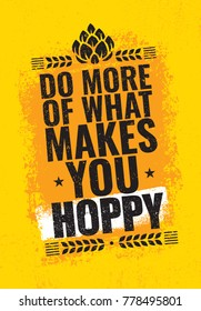 Do More Of What Makes You Hoppy. Craft Beer Creative Funny Poster Concept. Artisan Brewing Alcohol  Banner. Menu Page Design Element