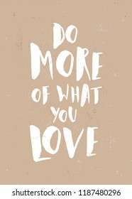 Do More of What You Love - inspirational quote poster design. Hand lettered text in white on craft paper backround.