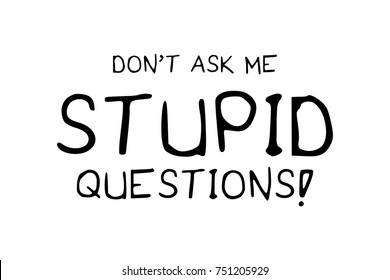 Do not ask me stupid questions typography / Textile graphic t shirt print / Vector illustration design