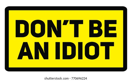 Do not be an idiot warning plate. Realistic design warning message.