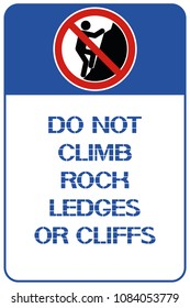 Do not climb rock ledges or cliffs. A poster that warns of the danger in this territory for the physical health of a person.