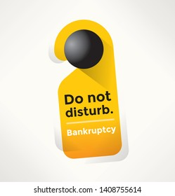 Do not disturb - Bankruptsy. Door Sign. Concepts - business closure, recession, liquidation, debts, credits, crash, failure, loss, insolvency, winding-up, company's economic problems and crisis etc.