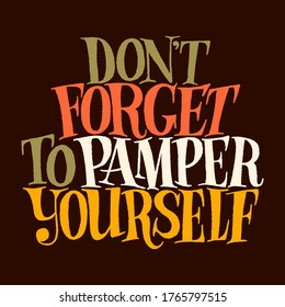 Do not forget to pamper yourself. Hand-drawn lettering quote for SPA, Wellness center, Wellbeing concept. Vector lettering on a colored background. Typography for social media, web design element