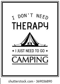 d120b3071 I do not need therapy i just need to go camping - Quote Typographical  Background.