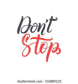 Do not Stop. Hand Drawn Calligraphy on White Background. Inspirational and Motivational Quotes. Hand Brush Lettering And Typography Design Art for Your Designs