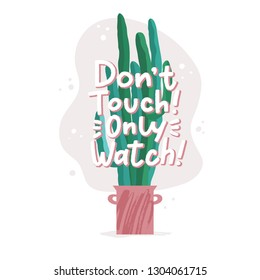 Do not touch, only watch - funny greeting card, banner, flyer design with tall mexican cactus in pot and text, vector illustration isolated on white background, urban jungle concept