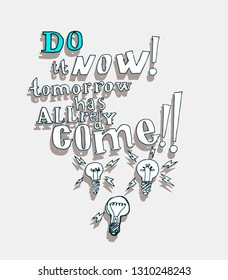 Do it now! Tomorrow has allredy come! - hand drawn inscription. Motivation vector image.
