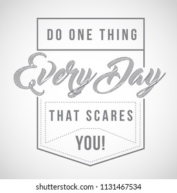 do one thing every day that scares you message illustration. over a white background