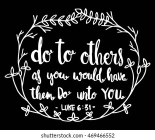 Do To Others As You Would Have Then Do Unto You quote on Black background. Hand drawn lettering. Bible verse. Modern Calligraphy. Christian Poster