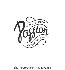 Do it with Passion, or not at all. Creative handwritten calligraphy emblem. Vector illustration