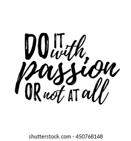 Do it with passion or not at all. Typographic motivational inspirational quote. Lettering inspirational quote design for posters, t-shirts, advertisement.