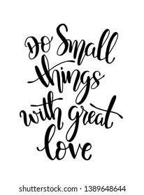 Do small things with great love, hand drawn typography poster. T shirt hand lettered calligraphic design. Inspirational vector typography. - Vector