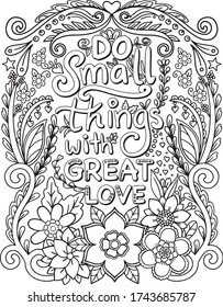Do small things with great love font with flowers frame elements. Hand drawn with inspiration word. Doodles art for Valentine's day or Love card. Coloring for adult and kids.