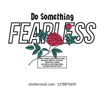 Do something fearless slogan graphic, wit vector rose illustration.