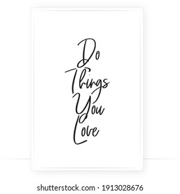 Do things you love, vector. Motivational inspirational life quotes. Positive thinking, affirmation. Minimalist poster design. Wording design isolated on white background, lettering. Wall art, artwork