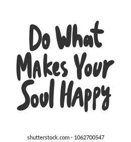 Do what makes your soul happy. Sticker for social media post. Vector hand drawn illustration design. Bubble pop art comic doodle cartoon style t shirt print, card invitation, blogging, video cover