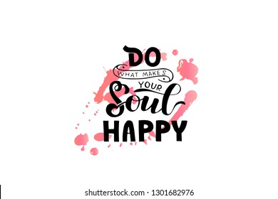 'Do what makes your soul happy' lettering typography poster. Black text on  textured background with pink watercolor splaches. Motivational phrase. Sticker for social media post. Vector illustration.