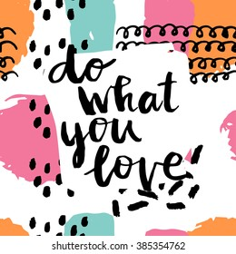 Do what you love card. Hand drawing ink lettering vector art, poster. Modern brush calligraphy. Abstract  pattern in Memphis style. Retro design in 80 or 90 style with ink texture.