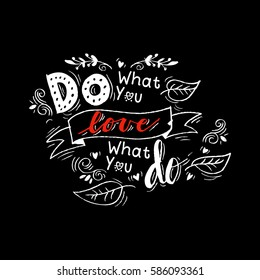 Do what you love, love what you do. Hand  lettering calligraphy.