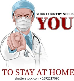 A doctor pointing at viewer in wants or needs you gesture. Wearing PPE protective mask with message your country needs you to stay home and self isolate. Medical concept in retro war propaganda style.