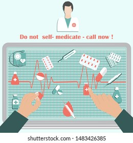 Doctor. Text - Do not self-medicate - call now - male hands, medicines on a computer screen - vector. The danger of self-medication.