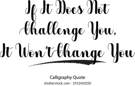 If It Does Not Challenge You, It Won't Change You Typography Text Inscription Phrase