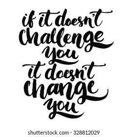 If it doesn't challenge you, it doesn't change you. Motivational quote, vector lettering poster. Black typography isolated on white background.