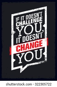 If It Doesn't Challenge You, It Doesn't Change You. Sport Motivation Quote Poster. Vector Typography Banner Design Concept