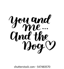 Dog adoption hand written lettering. Brush lettering quote about the dog You and me and the dog with heart. Vector motivational saying with black ink on white isolated background.