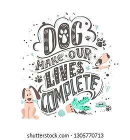 DOG make our lives complete. Funny dog friendly poster
