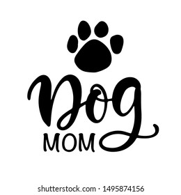 Dog Mom T Shirt Design, Funny Hand Lettering Quote, Pet Moms life, Modern brush calligraphy, Isolated on white background. Inspiration graphic design typography element.