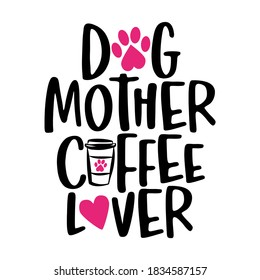 Dog mother coffee lover - words with cat footprint, heart and coffee mug. - funny pet vector saying with kitty paw, heart and fishbone. Good for scrap booking, posters, textiles, gifts, t shirts.