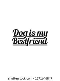 Dog is my bestfriend.Hand drawn typography poster design. Premium Vector.