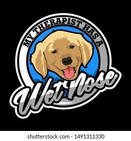 Dog quote and Slogan good for print design. Trendy Dog T-Shirt. My Therapist has a Wet nose.