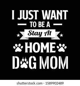 dog saying design - i just want to be a stay at home dog mom - vector