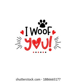 Dog Valentine day lettering. Pets typography about love. I woof you. Funny greeting quote. Cute puppy text.