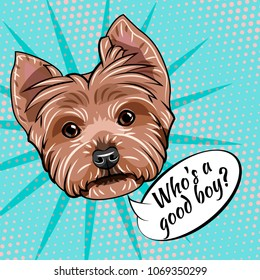 Dog Yorkshire terrier portrait. Who is good boy inscription. Dog breed. Vector illustration isolated on colorful background.