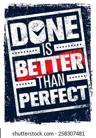 Done Is Better Than Perfect. Creative Motivation Quote. Vector Typography Poster Concept