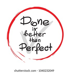 Done is better than Perfect handwritten motivational quote. Print for inspiring poster, t-shirt, cups, bags, logo, postcard, flyer, sticker, sweatshirt. Simple vector sign.