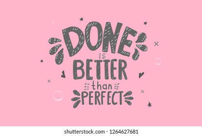 Done is better than perfect handwritten lettering with decoration. Motivation quote. Vector conceptual illustration.