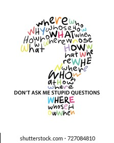 Don't ask me stupid questions typography and words as big question mark / Vector print design