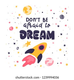 Don't be afraid to dream. Hand written lettering. Hand drawn space rocket and stars. Kids room motivational poster. Stock vector