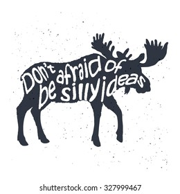 """""""Don't be afraid of silly ideas"""" inspirational quote with elk silhouette."""