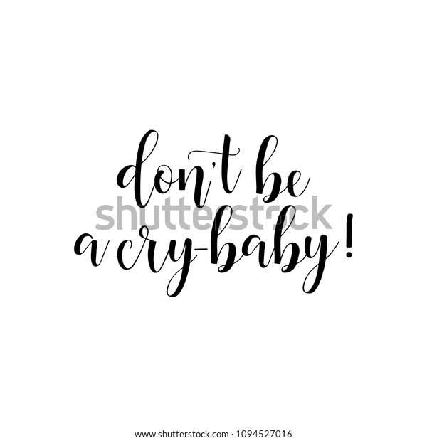 Dont Be Cry Baby Lettering Inspirational Stock Vector ...
