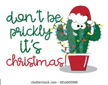 Don't be prickly it's Christmas!-Cute Cactus in Santa's hat. Good for T shirt print, postcard, poster, banner, and holiday gifts design.