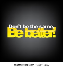 Don't be the same, Be better! Motivational Background. (EPS10 Vector)